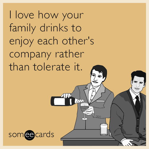 i-love-how-you-family-drinks-to-enjoy-each-others-company-rather-than-tolerate-it-GMo